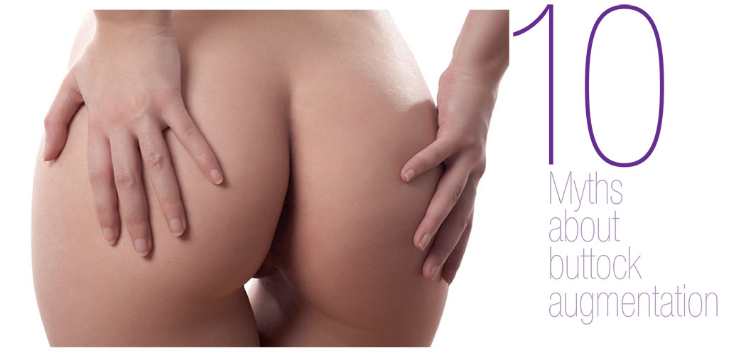 10 Myths about buttock augmentation